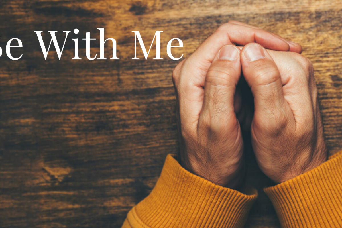 Be With Me: Contending for Deliverance