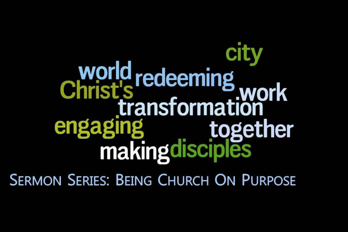 Being Church on Purpose:  For The Redeeming Transformation of our City and World